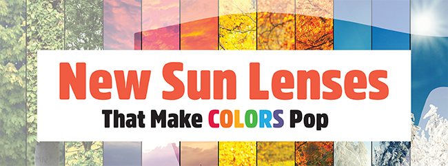 f8462ead9d Click here to download a PDF of New Sun Lenses That Make COLORS Pop.
